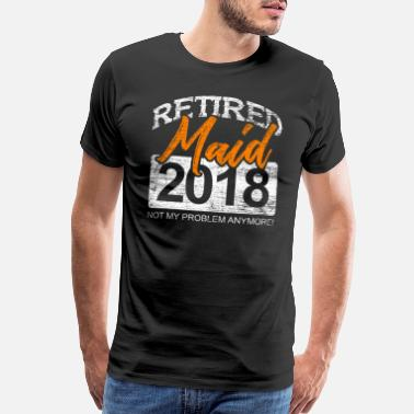 Retirement Worker Retired Maid 2018 - Men's Premium T-Shirt