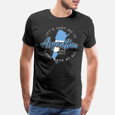 And So What Let's Just Go To Argentina - Men's Premium T-Shirt