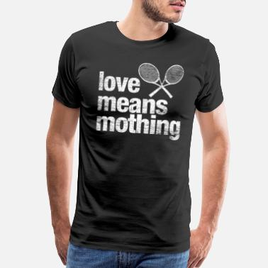 The Meaning Of Life Tennis - Love Means Nothing - Men's Premium T-Shirt