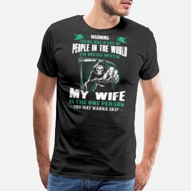 Warning My Wife Warning - To Mess With My Wife - Men's Premium T-Shirt