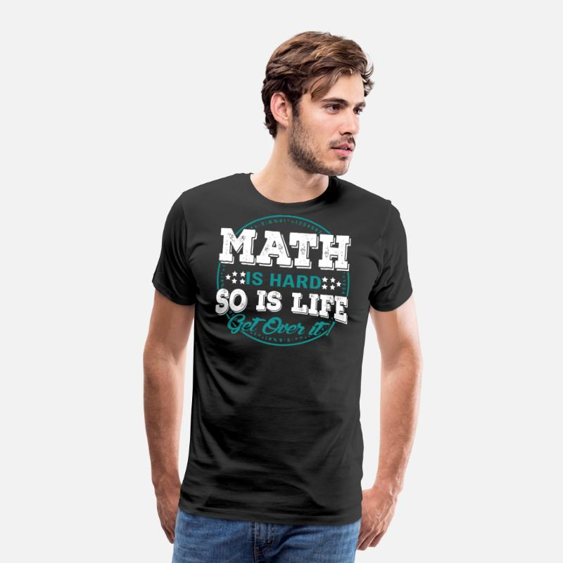 Mathematics T-Shirts - Math Shirt - Math is Hard So Is Life Get Over It - Men's Premium T-Shirt black