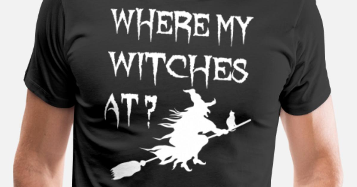 21847011ea0ff where my witches at? Men's Premium T-Shirt   Spreadshirt
