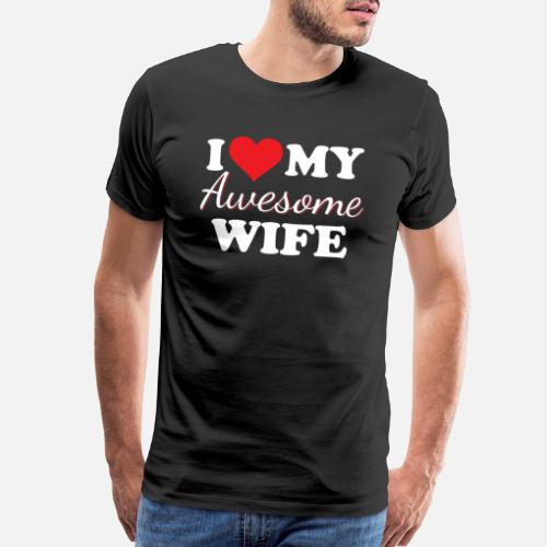 I Love My Awesome Wife Mens Premium T Shirt Spreadshirt