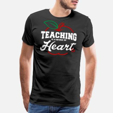 Teaching Work Of Heart Teaching Is Work Of Heart T-shirt - Men's Premium T-Shirt