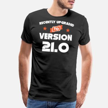 21st Birthday Recently Upgraded To Version 21.0 21st Birthday - Men's Premium T-Shirt