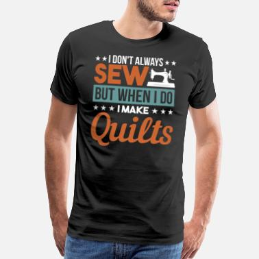 Square I dont always sew but when i do i make quilts - Men's Premium T-Shirt