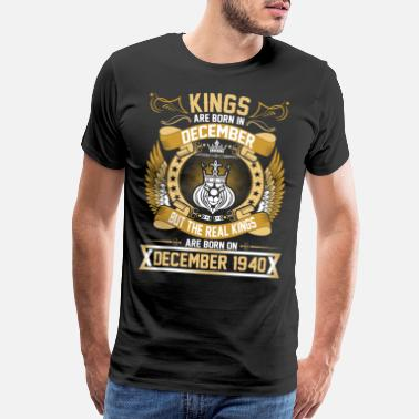1940 The Real Kings Are Born On December 1940 - Men's Premium T-Shirt