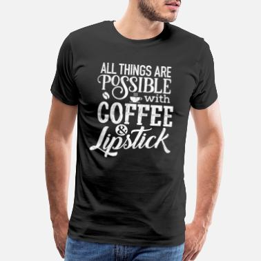 Cosmetologist Lipstick T-Shirt All Things Are Possible Shirt - Men's Premium T-Shirt