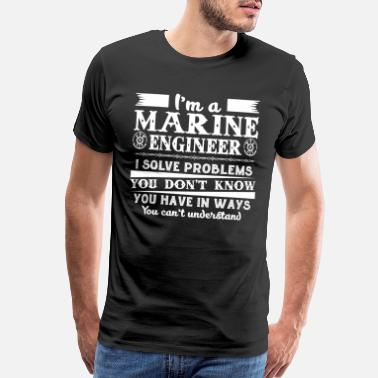 Marine Engineer Marine Engineer Solves Problems Shirt - Men's Premium T-Shirt