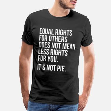 Equal Rights Equal rights for others does not mean less rights - Men's Premium T-Shirt