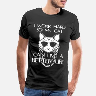 Work Cat - I work hard so my cat can live a better life - Men's Premium T-Shirt