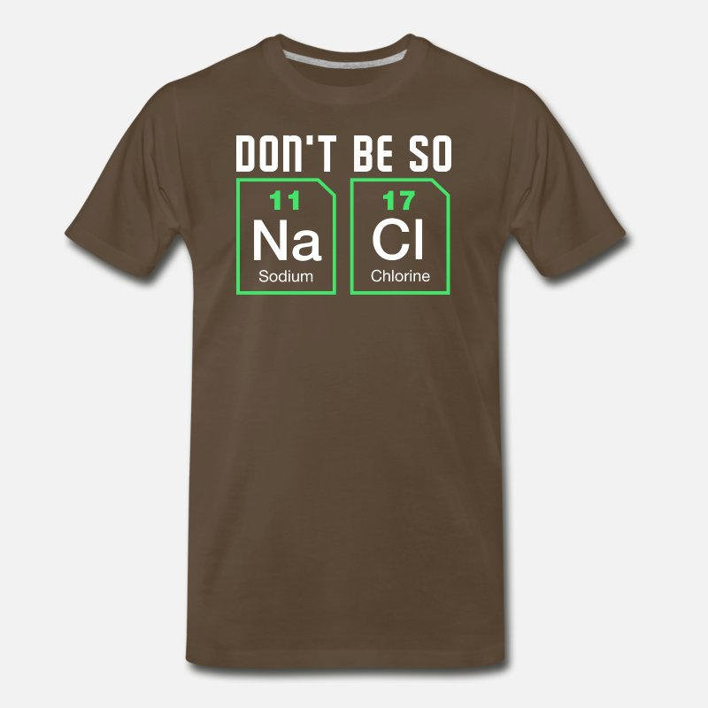 52a03da9 Don't be salty - Funny Nerd Chemistry Shirt Men's Premium T-Shirt    Spreadshirt