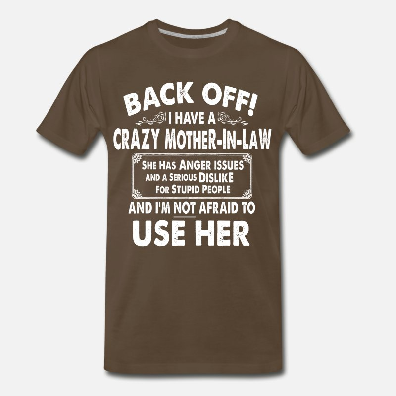 Back Off I Have Crazy Mother In Law Anger Issues Men's Premium T-Shirt -  noble brown