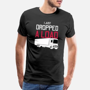Trucker Boyfriend I Just Dropped A Load Trucker Driver Highway Gift - Men's Premium T-Shirt