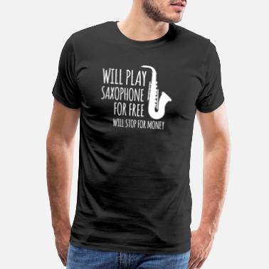 Saxophonist Will Play Saxophone For free Saxophone Music Jazz - Men's Premium T-Shirt
