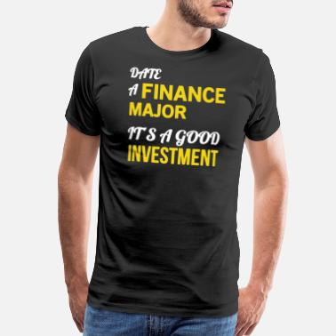 Finance Date A Finance Major Good Investment Shirt - Men's Premium T-Shirt