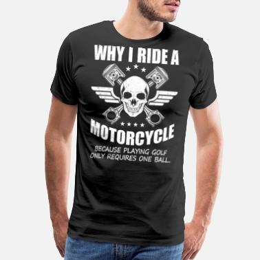 Ride Motorcycles Why I ride motorcycle - Men's Premium T-Shirt