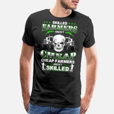 Skilled Farmers Farmer - Cheap farmers aren't skilled - Men's Premium T-Shirt