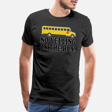 Adam Billy Madison - No Yelling On The Bus! - Men's Premium T-Shirt