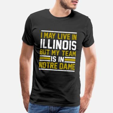 Our Lady Church Live in Illinois, my team is in Notre Dame - Men's Premium T-Shirt