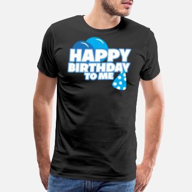 0b0f2adbf Happy Birthday Happy Birthday to me! - Men's Premium T-Shirt