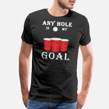 Frat Funny Any Hole Is My Goal Frat Beer Pong - Men's Premium T-Shirt