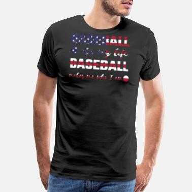 Baseball Is My Life Baseball is My Life Baseball Makes Me Who I Am - Men's Premium T-Shirt