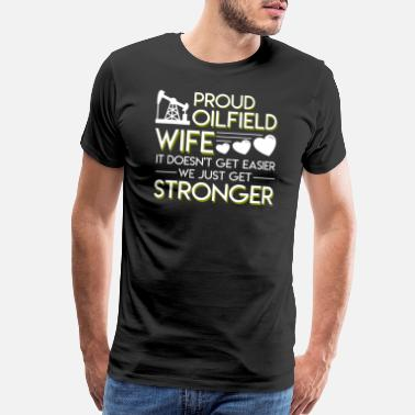Funny Oilfield Oilfield Wife Doesnt Get Easier Get Stronger - Men's Premium T-Shirt