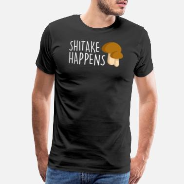 Mushroom Hunting Shiitake Happens Shiitake Lover Awesome Shirt - Men's Premium T-Shirt