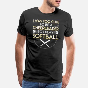 I Play Softball Softball Player Too Cute To Be Cheerleader - Men's Premium T-Shirt