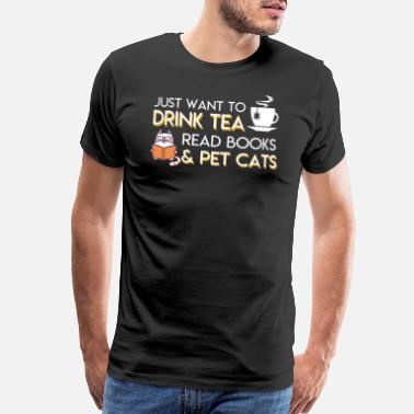 Childrens Books I Want To Drink Tea Read Books Pet Cats - Men's Premium T-Shirt