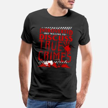 Murder Mystery Introverted But Willing To Discuss True Crimes Pun - Men's Premium T-Shirt