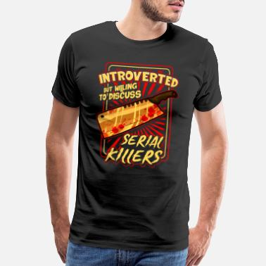 Murder Mystery Introverted But Willing To Discuss Serial Killers - Men's Premium T-Shirt