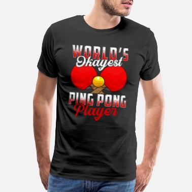 Table Tennis Paddle World's Okayest Ping Pong Player Pun Table Tennis - Men's Premium T-Shirt