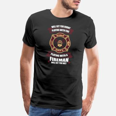 Blazed Playing With Fire Sexy Gift Fire Brigade - Men's Premium T-Shirt