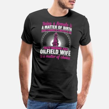 Oilfield Girlfriend Oilfield Shirt - Men's Premium T-Shirt
