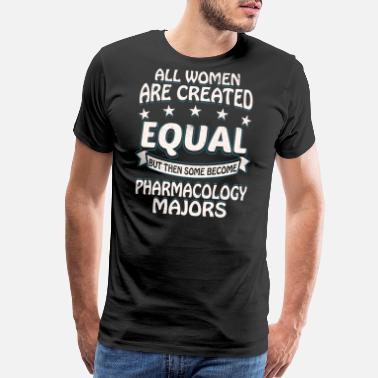 Pharmacology Some Women Become Pharmacology Majors - Men's Premium T-Shirt