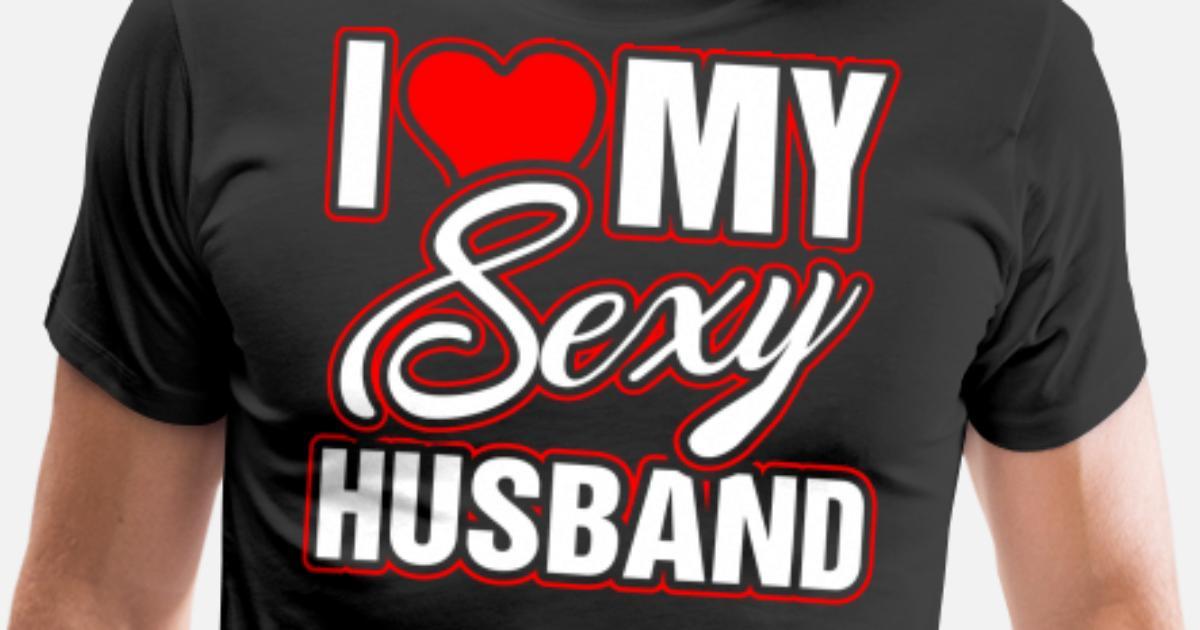 I Love My Sexy Husband Mens Premium T Shirt Spreadshirt
