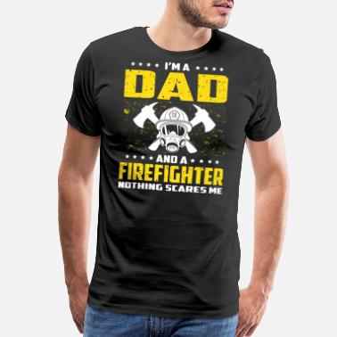 Fire Department I m A Dad And Firefighter T Shirt Fathers Day - Men's Premium T-Shirt