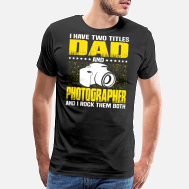 Funny Photography Photographer Dad T Shirt For Fathers Day - Men's Premium T-Shirt