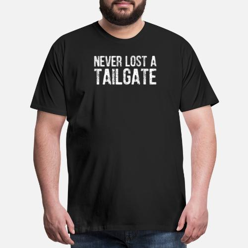 426205860522 Never Lost a Tailgate Football Game T-Shirt Men s Premium T-Shirt ...