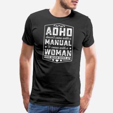 Adhd ADHD COMES WITH WOMAN WHO NEVER GIVES UP TSHIRT - Men's Premium T-Shirt