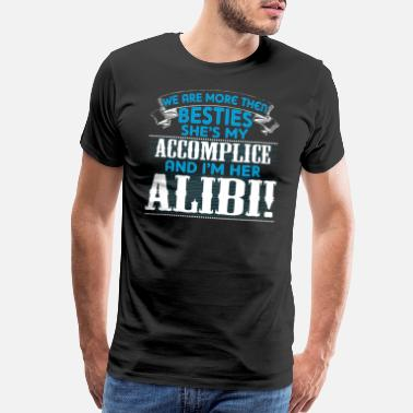 Accomplice We Are More Then Besties She s My Accomplice And - Men's Premium T-Shirt