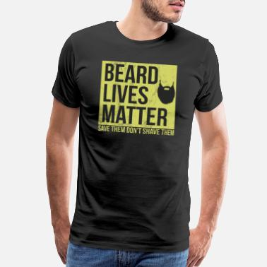 No Thanks Beard Lives Matter Save Them Don't Shave Them - Men's Premium T-Shirt