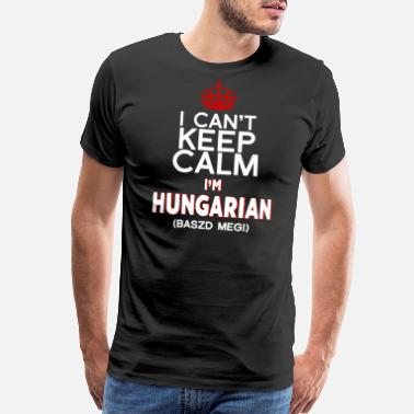 Hungarian I Can't Keep Calm, I'm Hungarian, Baszd Meg! - Men's Premium T-Shirt