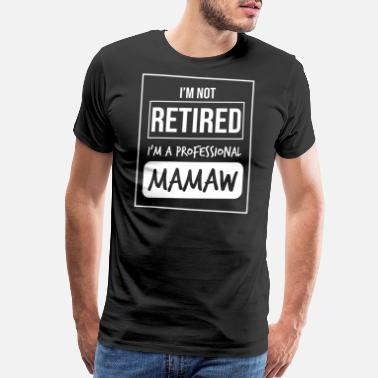 Womens Retirement I'm Not Retired I'm a Professional Mamaw Funny - Men's Premium T-Shirt