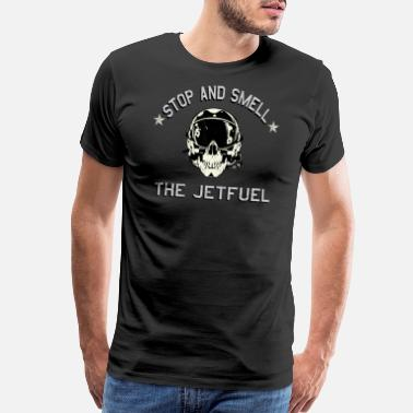 Pilots Wife Stop and Smell the Jet Fuel Tshirt - Men's Premium T-Shirt