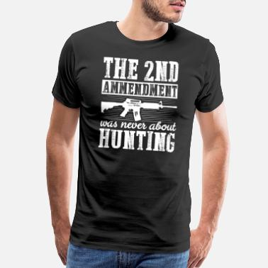 The 2nd Amendment Was Never About Hunting Pro Gun - Men's Premium T-Shirt