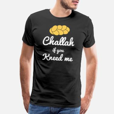 Funny Challah If You Kneed Me TShirt Traditional Judaic - Men's Premium T-Shirt