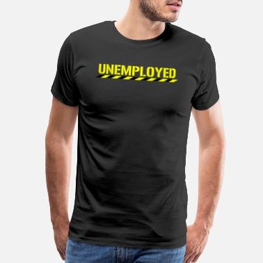 Unemployed Funny Unemployed Retired Jobless Motivational - Men's Premium T-Shirt